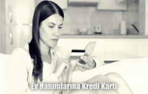 ev hanımlarına kredi kartı