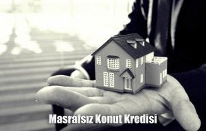 Masrafsız Konut Kredisi