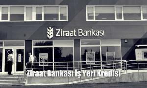 Ziraat bankası işyeri açma kredisi