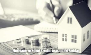 Mortgage ve konut kredisi arasındaki farklar