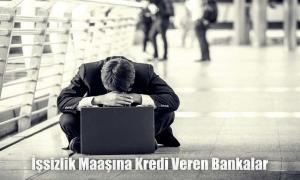 İşsizlik maaşı kredisi veren bankalar