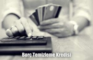 Borç Temizleme Kredisi ve Yapılandırma