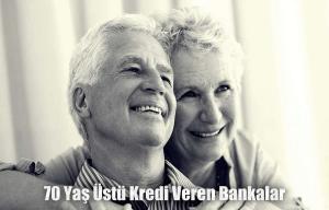 70 Yaş Üstü Kredi Veren Bankalar