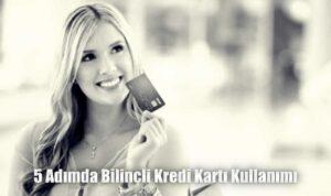 5 Adımda Bilinçli Kredi Kartı Kullanımı